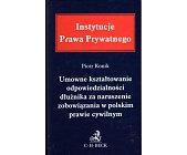 Szczegóły książki UMOWNE KSZTAŁTOWANIE ODPOWIEDZIALNOŚCI DŁUŻNIKA ZA NARUSZENIE....
