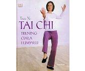 Szczegóły książki TAI CHI - TRENING CIAŁA I UMYSŁU