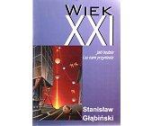 Szczegóły książki WIEK XXI. JAKI BĘDZIE I CO NAM PRZYNIESIE