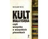 Szczegóły książki KULT. BIAŁA KSIĘGA CZYLI WSZYSTKO O WSZYSTKICH PIOSENKACH
