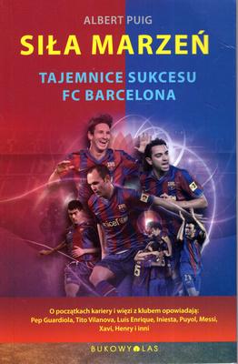 SIŁA MARZEŃ. TAJEMNICAE SUKCESU FC BARCELONA