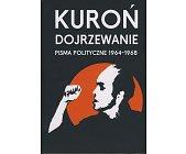 Szczegóły książki DOJRZEWANIE - PISMA POLITYCZNE 1964 - 1968