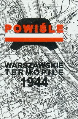 WARSZAWSKIE TERMOPILE 1944 - POWIŚLE