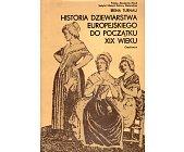Szczegóły książki HISTORIA DZIEWIARSTWA EUROPEJSKIEGO DO POCZĄTKU XIX WIEKU