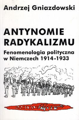 ANTYNOMIE RADYKALIZMU. FENOMENOLOGIA POLITYCZNA W NIEMCZECH 1914-1933
