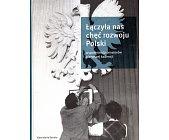 Szczegóły książki ŁĄCZYŁA NAS CHĘĆ ROZWOJU POLSKI
