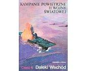 Szczegóły książki KAMPANIE POWIETRZNE II WOJNY ŚWIATOWEJ - CZ. II DALEKI WSCHÓD