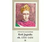 Szczegóły książki KRÓL JAGIEŁŁO OK. 1351 - 1434