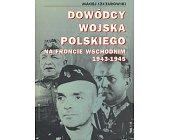 Szczegóły książki DOWÓDCY WOJSKA POLSKIEGO NA FRONCIE WSCHODNIM 1943 - 1945
