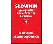 Szczegóły książki SŁOWNIK GEOGRAFII TURYSTYCZNEJ SUDETÓW - TOM 4 - KOTLINA JELENIOGÓRSKA
