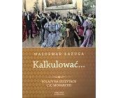 Szczegóły książki KALKULOWAĆ... POLACY NA SZCZYTACH C. K . MONARCHII
