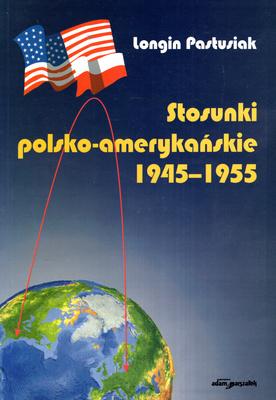STOSUNKI POLSKO - AMERYKAŃSKIE 1945 - 1955