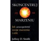 Szczegóły książki SKONCENTRUJ SIĘ NA MARZENIU. JAK URZECZYWISTNIĆ SWOJE MARZENIA I CELE