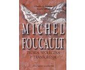 Szczegóły książki MICHEL FOUCAULT. TEORIA SPOŁECZNA I TRANSGRESJA