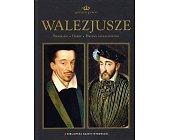Szczegóły książki DYNASTIE EUROPY - WALEZJUSZE
