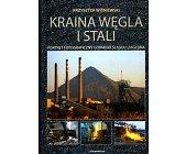 Szczegóły książki KRAINA WĘGLA I STALI. PORTRET FOTOGRAFICZNY GÓRNEGO ŚLĄSKA I ZAGŁĘBIA