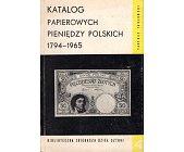 Szczegóły książki KATALOG PAPIEROWYCH PIENIĘDZY POLSKICH 1794 - 1965