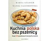 Szczegóły książki KUCHNIA POLSKA BEZ PSZENICY