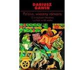 Szczegóły książki POLSKA, WIECZNY ROMANS. O ZWIĄZKACH LITERATURY I POLITYKI W XX WIEKU