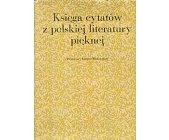 Szczegóły książki KSIĘGA CYTATÓW Z POLSKIEJ LITERATURY PIĘKNEJ