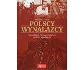Szczegóły książki POLSCY WYNALAZCY. SYLWETKI 100 NAJZNAKOMITSZYCH POLSKICH WYNALAZCÓW