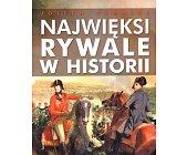 Szczegóły książki NAJWIĘKSI RYWALE W HISTORII