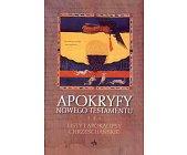 Szczegóły książki APOKRYFY NOWEGO TESTAMENTU - TOM 3 - LISTY I APOKALIPSY CHRZEŚCIJAŃSKIE