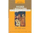 Szczegóły książki RYCERZE I MIESZCZANIE. WOJNA KONFLIKTY I SPOŁECZEŃSTWO W ŚREDNIOWIECZNYCH WŁOSZECH XII-XIII WIEK.