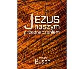 Szczegóły książki JEZUS NASZYM PRZEZNACZENIEM