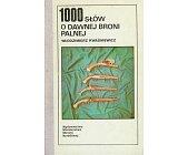 Szczegóły książki 1000 SŁÓW O DAWNEJ BRONI PALNEJ