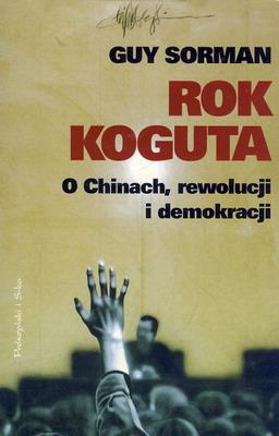 ROK KOGUTA. O CHINACH, REWOLUCJI I DEMOKRACJI
