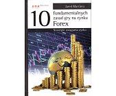 Szczegóły książki 10 FUNDAMENTALNYCH ZASAD GRY NA RYNKU FOREX