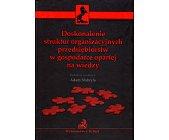 Szczegóły książki DOSKONALENIE STRUKTUR ORGANIZACYJNYCH PRZEDSIĘBIORSTW W GOSPODARCE OPARTEJ NA WIEDZY