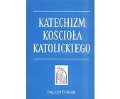 Szczegóły książki KATECHIZM KOŚCIOŁA KATOLICKIEGO