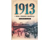 Szczegóły książki 1913. ROK PRZED BURZĄ