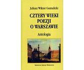 Szczegóły książki CZTERY WIEKI POEZJI O WARSZAWIE - ANTOLOGIA