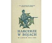 Szczegóły książki HARCERZE W BOJACH W LATACH 1914 - 1921 - 2 TOMY