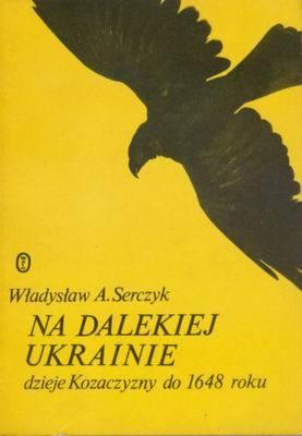 Znalezione obrazy dla zapytania Władysław Serczyk Na dalekiej Ukrainie - Dzieje Kozaczyzny do 1648 roku