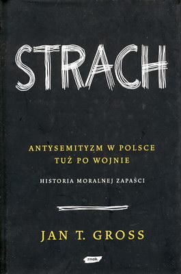 STRACH - ANTYSEMITYZM W POLSCE TUŻ PO WOJNIE - HISTORIA MORALNEJ ZAPAŚCI