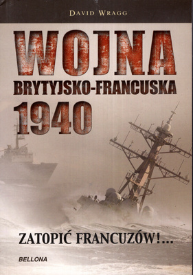 WOJNA BRYTYJSKO - FRANCUSKA 1940. ZATOPIĆ FRANCUZÓW!...