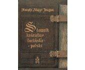 Szczegóły książki SŁOWNIK KOŚCIELNY ŁACIŃSKO-POLSKI
