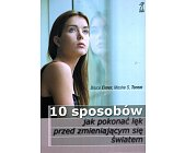 Szczegóły książki 10 SPOSOBÓW JAK POKONAĆ LĘK PRZED ZMIENIAJĄCYM SIĘ ŚWIATEM