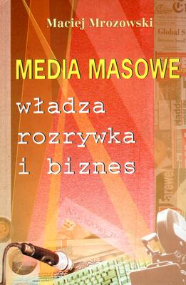 MEDIA MASOWE - WŁADZA, ROZRYWKA I BIZNES