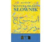 Szczegóły książki KULTURA ISLAMU - SŁOWNIK
