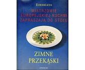 Szczegóły książki ZIMNE PRZEKĄSKI - MISTRZOWIE EUROPEJSKIEJ KUCHNI ...