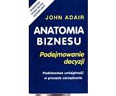 Szczegóły książki ANATOMIA BIZNESU. PODEJMOWANIE DECYZJI