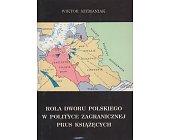 Szczegóły książki ROLA DWORU POLSKIEGO W POLITYCE ZAGRANICZNEJ PRUS KSIĄŻĘCYCH