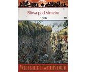 Szczegóły książki BITWA POD VIMEIRO 1808. POCZĄTEK WOJNY NA PÓŁWYSPIE IBERYJSKIM