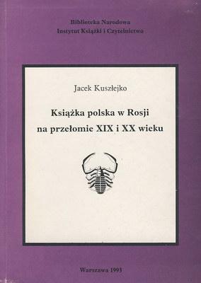 KSIĄŻKA POLSKA W ROSJI NA PRZEŁOMIE XIX I XX WIEKU