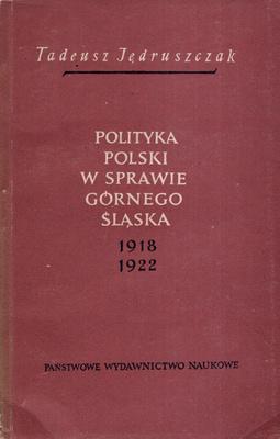 POLITYKA POLSKI W SPRAWIE GÓRNEGO ŚLĄSKA 1918 - 1922